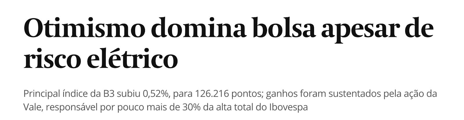 """Print de manchete do Valor Econômico: """"Otimismo domina bolsa apesar de risco elétrico. Principal índice da B3 subiu 0,52% para 126.216 pontos; ganhos foram sustentados pela ação da Vale, responsável por pouco mais de 30% da alta total do Ibovespa."""""""